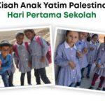 Kisah Anak Yatim Palestina Hari Pertama Sekolah