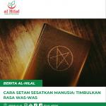 Cara Setan Sesatkan Manusia: Timbulkan Rasa Was-was