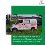 Ketua Harian Yayasan Al Hilal Terjun Langsung Untuk Mengoperasikan Mobil Ambulance Gratis LAZISWAF Al Hilal